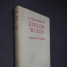 Libros de segunda mano: A GRAMMAR OF ENGLISH WORDS. HAROLD E. PALMER. LONGMANS. 1961. Lote 225587500