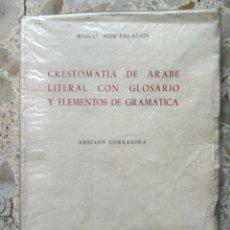 Libros de segunda mano: CRESTOMATÍA DE ÁRABE LITERAL CON GLOSARIO Y ELEMENTOS DE GRAMÁTICA - MIGUEL ASÍN PALACIOS, 1959. Lote 229695515