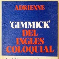 Libros de segunda mano: ADRIENNE - GIMMICK DEL INGLÉS COLOQUIAL - BARCELONA 1976. Lote 231275625