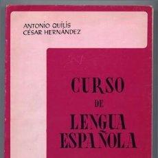 Libros de segunda mano: QUILIS, ANTONIO (Y) HERNANDEZ, CÉSAR. CURSO DE LENGUA ESPAÑOLA. 1980.. Lote 236629660