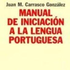 Libros de segunda mano: MANUAL DE INICIACIÓN A LA LENGUA PORTUGUESA. JUAN M. CARRASCO GONZÁLEZ.. Lote 262815895
