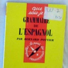 Libros de segunda mano: GRAMMAIRE DE L'ESPAGNOL - BERNARD POTTIER - PRESSES UNIVERSITAIRES DE FRANCE 1972 - VER INDICE. Lote 263106825