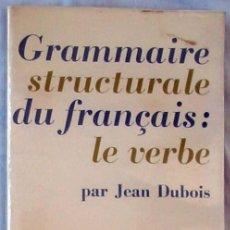 Libros de segunda mano: GRAMMAIRE STRUCTURALE DU FRANÇAIS: LE VERBE - JEAN DUBOIS - LAROUSSE 1967 - VER INDICE Y DESCRIPCIÓN. Lote 263197740