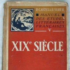 Libros de segunda mano: XIX SIECLE - MANUEL DES ETUDES LITTERAIRE FRANÇAISES - CASTEX / SURER - ED. HACHETTE 1950 VER INDICE. Lote 263250110