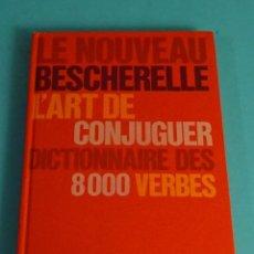 Libros de segunda mano: LE NOUVEAU BESCHERELLE L'ART DE CONJUGUER. DICTIONNAIRE DES 8000 VERBS. SGEL 1966. Lote 287984863