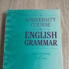 Libros de segunda mano: A UNIVERSITY COURSE IN ENGLISH GRAMMAR. ANGELA DOWNING AND PHILIP LOCKE.. Lote 293686378