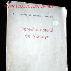 Libros de segunda mano: DERECHO NATURAL DE VIZCAYA, POR PEDRO DE ARREGUI Y SABARTE. Lote 27118596
