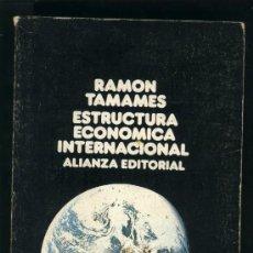 Libros de segunda mano: ESTRUCTURA ECONÓMICA INTERNACIONAL.RAMÓN TAMAMES.ALIANZA EDITORIAL.. Lote 21993279