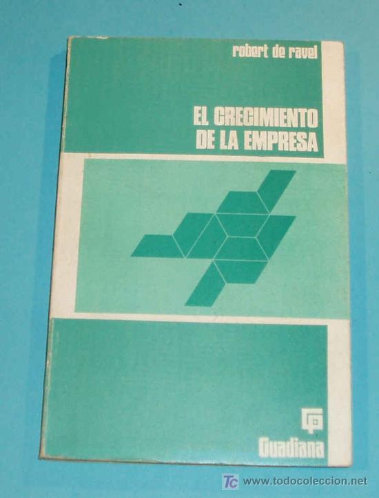 EL CRECIMIENTO DE LA EMPRESA. ROBERT DE RAVEL (Libros de Segunda Mano - Ciencias, Manuales y Oficios - Derecho, Economía y Comercio)