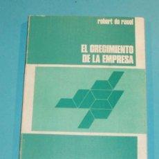 Libros de segunda mano: EL CRECIMIENTO DE LA EMPRESA. ROBERT DE RAVEL. Lote 24811183