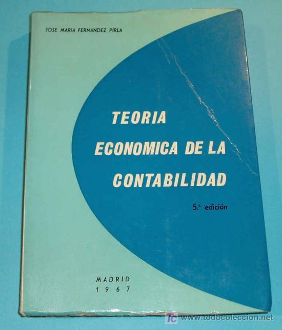 TEORIA ECONOMICA DE LA CONTABILIDAD. J.M. FERNANDEZ PIRLA (Libros de Segunda Mano - Ciencias, Manuales y Oficios - Derecho, Economía y Comercio)