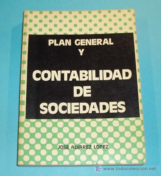 PLAN GENERAL Y CONTABILIDAD DE SOCIEDADES. J. ALVAREZ LOPEZ. (Libros de Segunda Mano - Ciencias, Manuales y Oficios - Derecho, Economía y Comercio)