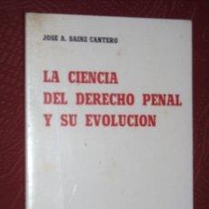 Libros de segunda mano: LA CIENCIA DEL DERECHO PENAL Y SU EVOLUCIÓN POR JOSÉ A. SAINZ CANTERO DE BOSCH EN BARCELONA 1977. Lote 23625601