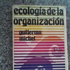 Libros de segunda mano: ECOLOGIA DE LA ORGANIZACION, POR GUILLERMO MICHEL - EDICIONES TRILLAS - MÉXICO - 1974. Lote 26916001