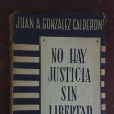 Libros de segunda mano: NO HAY JUSTICIA SIN LIBERTAD, POR JUAN A. GONZÁLEZ CALDERÓN - ZAVALÍA EDITOR - ARGENTINA - 1956. Lote 18656045