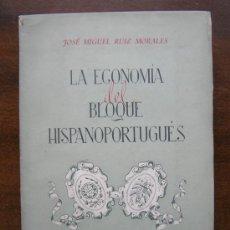 Libros de segunda mano: LA ECONOMIA DEL BLOQUE HISPANO-PORTUGUES.JOSE MIGUEL RUIZ MORALES.MADRID 1946. Lote 25323891