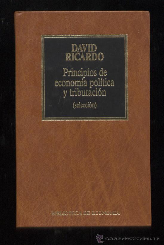 PRINCIPIOS DE ECONOMIA POLITICA Y TRIBUTACION (SELECCION) POR DAVID RICARDO (Libros de Segunda Mano - Ciencias, Manuales y Oficios - Derecho, Economía y Comercio)
