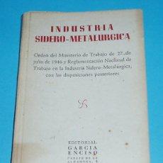 Libros de segunda mano: INDUSTRIA SIDERO-METALÚRGICA. DISPOSICIONES DEL MINISTERIO DE TRABAJO. EDIT. GARCIA ENCISO. 1953.. Lote 25209062
