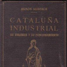 Libros de segunda mano: CATALUÑA INDUSTRIAL. SU VOLUMEN Y SU FUNCIONAMIENTO. Lote 21358711