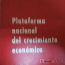 Libros de segunda mano: PLATAFORMA NACIONAL DEL CRECIMIENTO ECONÓMICO.. Lote 26036602
