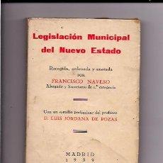Libros de segunda mano: LEGISLACIÓN MUNICIPAL DEL NUEVO ESTADO, FRANCISCO NAVESO, MADRID 1939 AÑO DE LA VICTORIA. Lote 26216201