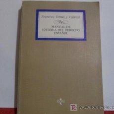 Libros de segunda mano: MANUAL DE HISTORIA DEL DERECHO ESPAÑOL FRANCISCO TOMAS Y VALIENTE. Lote 24065688
