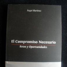 Libros de segunda mano: EL COMPROMISO NECESARIO. ANGEL MARTINEZ. UNIVERS.CARTAGENA. 2009 250 PAG. Lote 18817060