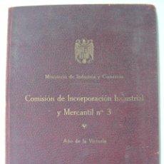Libros de segunda mano: VALENCIA - COMISION DE INCORPORACION INDUSTRIAL Y MERCANTIL Nº3, AÑO 1939 - MINISTERIO DE INDUSTRIA. Lote 26676146