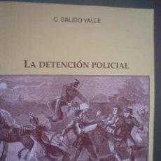 Libros de segunda mano: CARLOS SALIDO VALLE: LA DETENCIÓN POLICIAL. Lote 22602157
