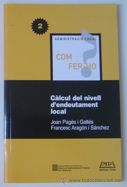 CÁLCULO DEL NIVEL DE ENDEUDAMIENTO LOCAL (PAGÈS Y ARAGÓN) ED. MARCIAL PONS Y EAPC (1998) EN CATALÁN (Libros de Segunda Mano - Ciencias, Manuales y Oficios - Derecho, Economía y Comercio)