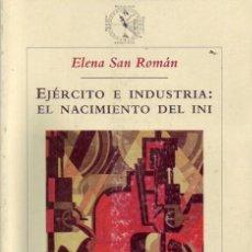 Libros de segunda mano: EJERCITO E INDUSTRIA: EL NACIMIENTO DEL INI. ELENA SAN ROMÁN.. Lote 25873833