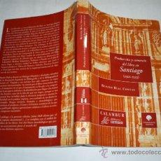 Libros de segunda mano: PRODUCCIÓN Y COMERCIO DEL LIBRO EN SANTIAGO 1501-1553 BENITO RIAL COSTAS GALICIA 2007 RM20204. Lote 21984989