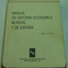 Libros de segunda mano: MANUAL DE HISTORIA ECONOMICA MUNDIAL Y DE ESPAÑA-F.SIMON SEGURA-CENTRO ESTUDIOS RAMON ARECES 1992. Lote 27161592