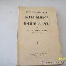 Libros de segunda mano: TRATADO EMINENTEMENTE PRÁCTICO DE CÁLCULO MERCANTIL Y TENIDURÍA DE LIBROS// D. LUIS MARTORELL Y SUAU. Lote 23581552