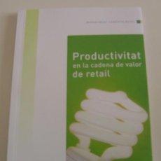 Libros de segunda mano: PRODUCTIVITAT EN LA CADENA DE VALOR DE RETAIL (ED. COMERTIA) 2009. CATALÁN/CATALÀ.NUEVO! COMERCIO.. Lote 26306712