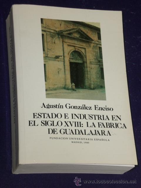 ESTADO E INDUSTRIA EN EL SIGLO XVIII: LA FÁBRICA DE GUADALAJARA. (Libros de Segunda Mano - Ciencias, Manuales y Oficios - Derecho, Economía y Comercio)