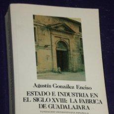 Libros de segunda mano: ESTADO E INDUSTRIA EN EL SIGLO XVIII: LA FÁBRICA DE GUADALAJARA.. Lote 26172811