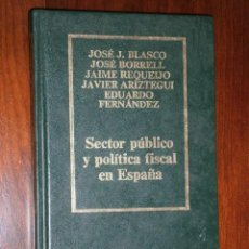 Libros de segunda mano: SECTOR PÚBLICO Y POLÍTICA FISCAL EN ESPAÑA POR BLASCO, BORRELL, REQUEIJO Y OTROS DE ORBIS EN 1987. Lote 27314871