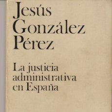 Libros de segunda mano: LA JUSTICIA ADMINISTRATIVA EN ESPAÑA. JESÚS GONZALEZ PÉREZ. CUADERNOS CÍVITAS. 1974. 1ª EDICIÓN.. Lote 27389191