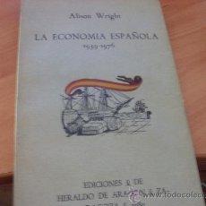 Libros de segunda mano: LA ECONOMIA ESPAÑOLA 1959 - 1976 ( ALISON WRIGHT ) ( LE3 ). Lote 27664573