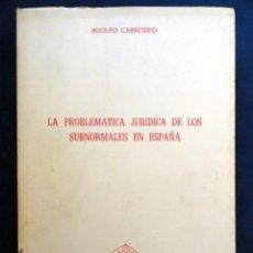 Libros de segunda mano: LA PROBLEMATICA JURIDICA DE LOS SUBNORMALES EN ESPAÑA, POR ADOLFO CARRETERO. Lote 29467798