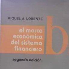 Libros de segunda mano: EL MARCO ECONÓMICO DEL SISTEMA FINANCIERO.2ª EDICIÓN.MIGUEL A. LORENTE 1981. Lote 29681222