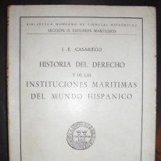 Libros de segunda mano: .-E. CASARIEGO. 1947. HISTORIA DEL DERECHO Y DE LAS INSTITUCIONES MARÍTIMAS DEL MUNDO HISPÁNICO. Lote 32022836