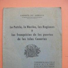Libros de segunda mano: LA PATRIA, LA NACIÓN, LAS REGIONES Y LAS FRANQUICIAS DE LOS PUERTOS DE LAS ISLAS CANARIAS. 1950. Lote 32138495