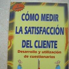 Libros de segunda mano: COMO MEDIR LA SATISFACCION DEL CLIENTE. BOB HAYES. Lote 32573848