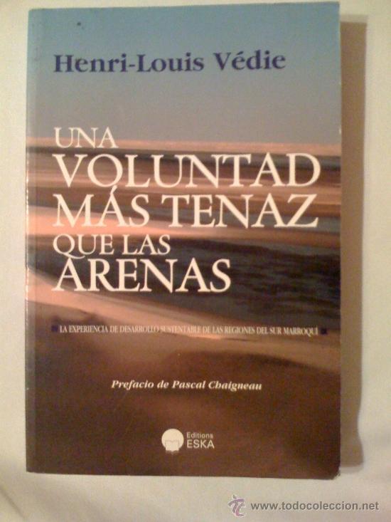UNA VOLUNTAD MÁS TENAZ QUE LAS ARENAS, DE HENRI-LOUIS VÉDIE. ESKA, 2009 (Libros de Segunda Mano - Ciencias, Manuales y Oficios - Derecho, Economía y Comercio)
