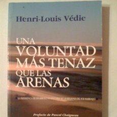 Libros de segunda mano: UNA VOLUNTAD MÁS TENAZ QUE LAS ARENAS, DE HENRI-LOUIS VÉDIE. ESKA, 2009. Lote 32834840