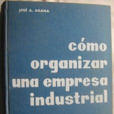 Libros de segunda mano: CÓMO ORGANIZAR UNA EMPRESA INDUSTRIAL. ARANA, JOSÉ A. 1962. Lote 32883507