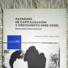 Libros de segunda mano: PATRONES DE CAPITALIZACIÓN Y CRECIMIENTO(1985-2008)PANORAMA INTERNACIONAL;F.PÉREZ;BBVA 2011. Lote 34636582