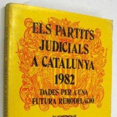 Libros de segunda mano: ELS PARTITS JUDICIALS A CATALUNYA 1982 - GENERALITAT DE CATALUNYA *. Lote 34738155